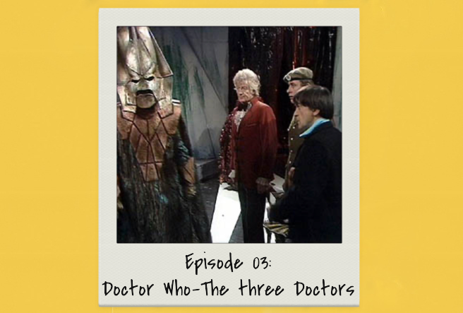 Episode 03: The Three Doctors