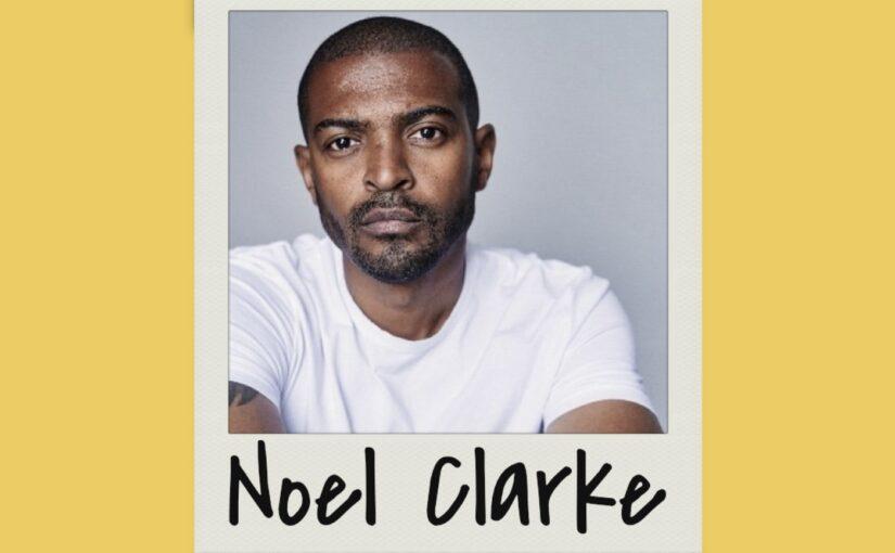 Episode 146:Noel Clarke interview