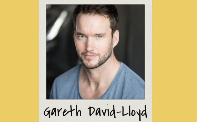 Episode 187: Gareth David-Lloyd interview