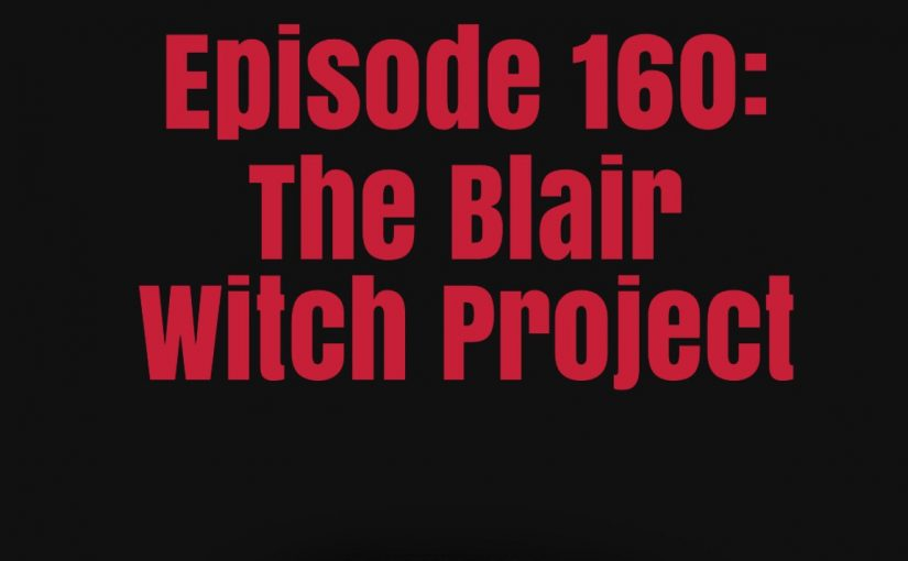 Episode 160:The Blair Witch Project