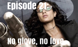 Episode 21: No Glove, No Love