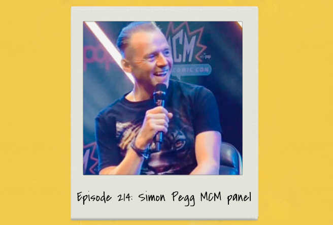 Episode 214: Simon Pegg MCM Panel