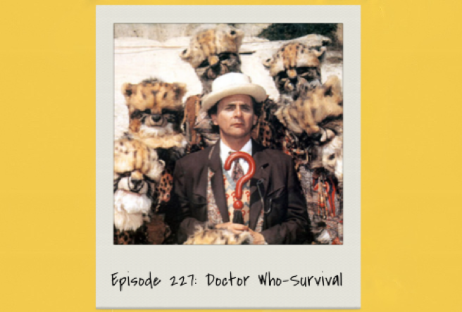 Episode 227: Doctor Who-Survival