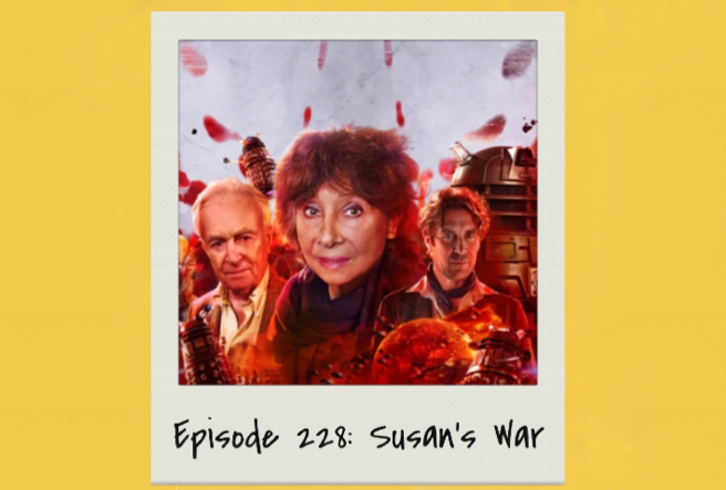 Episode 228: Susan's War (Big Finish).