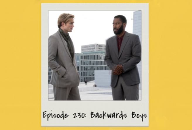 Episode 230: Backwards Boys (Tenet)
