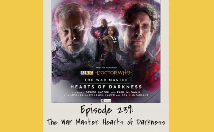 Episode 239: The War Master: Hearts of Darkness