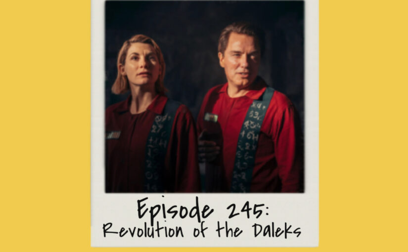 Episode 245: Revolution of The Daleks